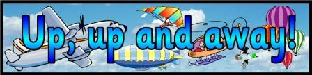 Free printable Up, up and away! banner showing air transportation.